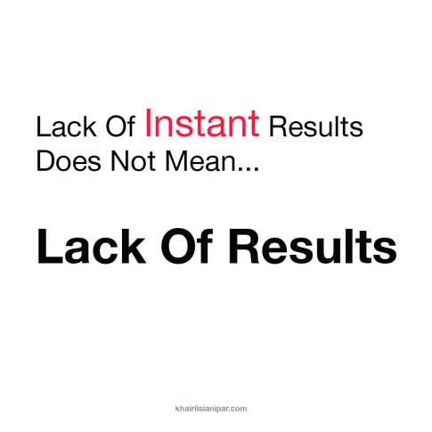 Lack Of Instant Results Does Not Mean Lack Of Results - Success Daily Reminder (khairilsianipar.com)