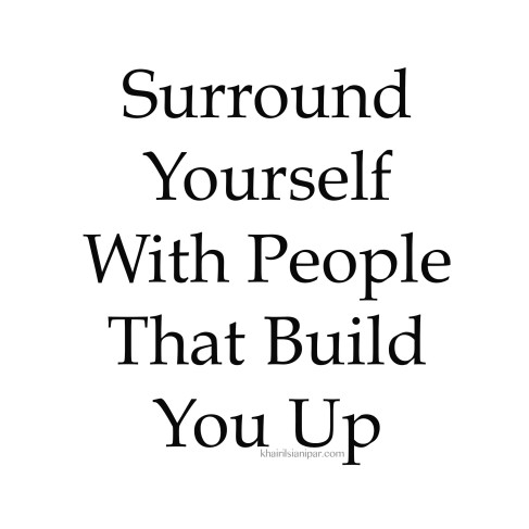 Surround Yourself With People That Build You Up - Success Daily Reminder (khairilsianipar.com)