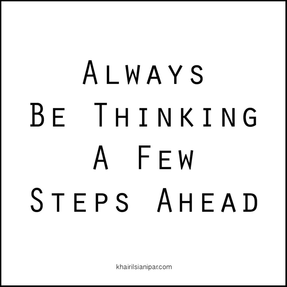 Always Be Thinking A Few Steps Ahead - Success Daily Reminder (khairilsianipar.com).jpg