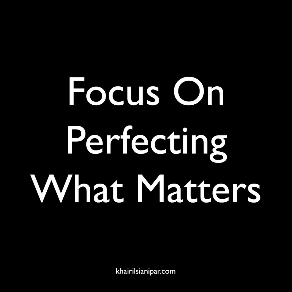 Focus On Perfecting What Matters - Success Daily Reminder (khairilsianipar.com).jpg